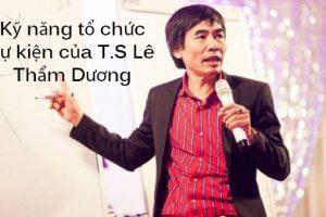 Kỹ năng tổ chức sự kiện của T.S Lê Thẩm Dương