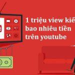 Làm video Youtube nước ngoài, 1 triệu View kiếm được bao nhiêu tiền?