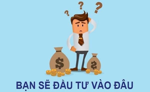 Ý tưởng Nên đầu tư gì để sinh lời kiếm tiền nhanh
