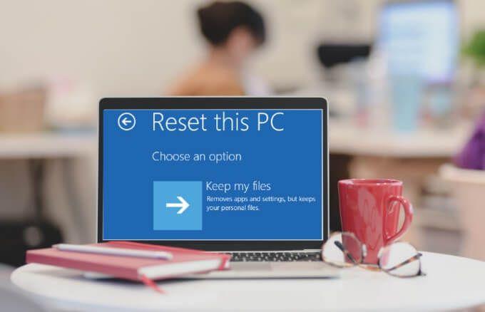 Windows 10 factory reset là gì, như thế nào (Cách reset Win 10 không mất dữ liệu)